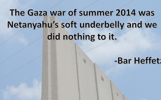 Bar Heffetz, The 2014 Gaza-War was Netanyahu's Soft Underbelly