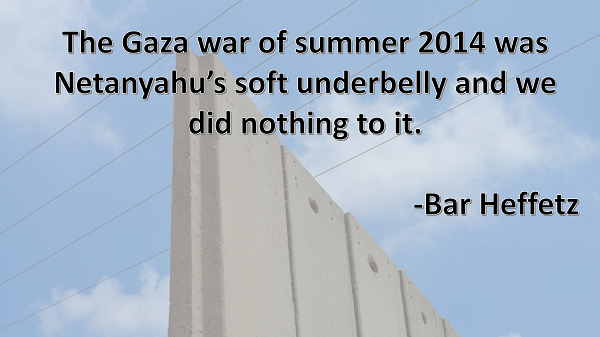 Bar Heffetz, The 2014 Gaza-War was Netanyahu's Soft Underbelly